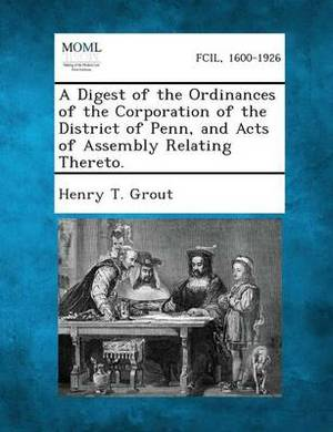 A Digest of the Ordinances of the Corporation of the District of Penn, and Acts of Assembly Relating Thereto.
