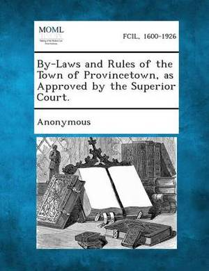 By-Laws and Rules of the Town of Provincetown, as Approved by the Superior Court.