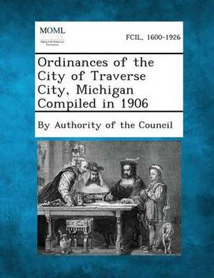 Ordinances of the City of Traverse City, Michigan Compiled in 1906