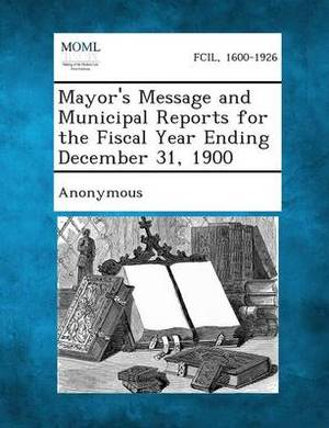 Mayor's Message and Municipal Reports for the Fiscal Year Ending December 31, 1900