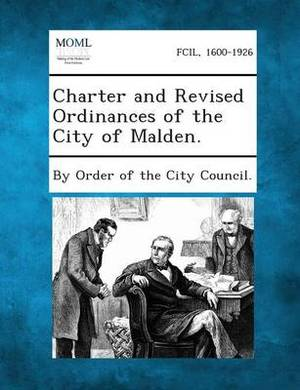 Charter and Revised Ordinances of the City of Malden.
