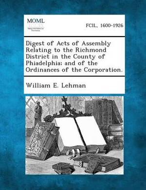 Digest of Acts of Assembly Relating to the Richmond District in the County of Phiadelphia; And of the Ordinances of the Corporation.