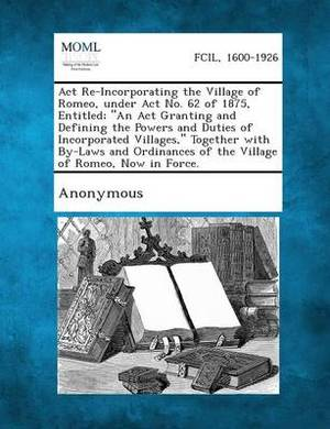 ACT Re-Incorporating the Village of Romeo, Under ACT No. 62 of 1875, Entitled; An ACT Granting and Defining the Powers and Duties of Incorporated Vil