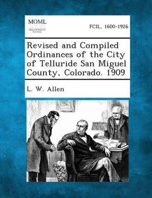Revised and Compiled Ordinances of the City of Telluride San Miguel County, Colorado. 1909