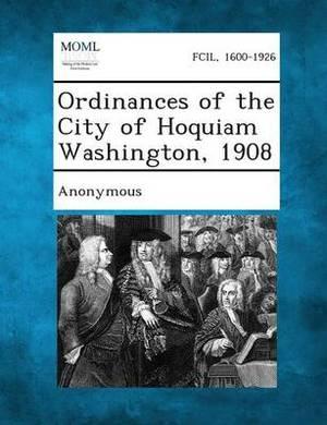 Ordinances of the City of Hoquiam Washington, 1908