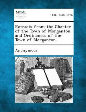 Extracts from the Charter of the Town of Morganton and Ordinances of the Town of Morganton.