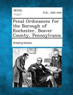 Penal Ordinances for the Borough of Rochester, Beaver County, Pennsylvania