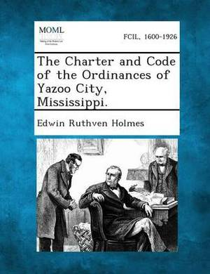 The Charter and Code of the Ordinances of Yazoo City, Mississippi.