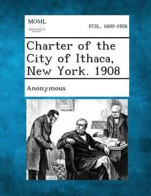 Charter of the City of Ithaca, New York. 1908