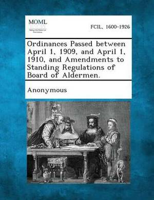 Ordinances Passed Between April 1, 1909, and April 1, 1910, and Amendments to Standing Regulations of Board of Aldermen.
