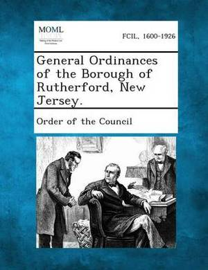 General Ordinances of the Borough of Rutherford, New Jersey.