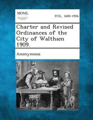 Charter and Revised Ordinances of the City of Waltham 1909.