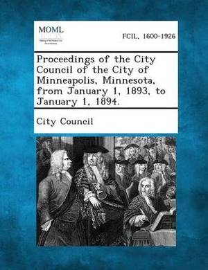 Proceedings of the City Council of the City of Minneapolis, Minnesota, from January 1, 1893, to January 1, 1894.