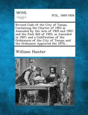 Revised Code of the City of Tampa, Containing the Charter of 1903 as Amended by the Acts of 1905 and 1907; And the Park Bill of 1905, as Amended in 19