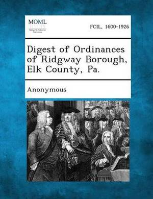 Digest of Ordinances of Ridgway Borough, Elk County, Pa.