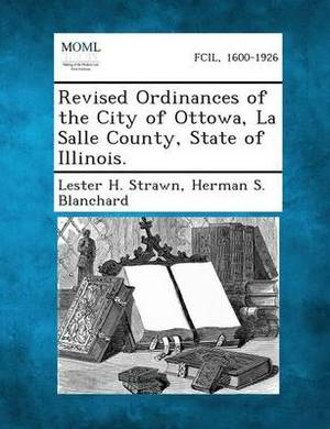 Revised Ordinances of the City of Ottowa, La Salle County, State of Illinois.