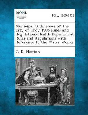 Municipal Ordinances of the City of Troy 1905 Rules and Regulations Health Department Rules and Regulations with Reference to the Water Works