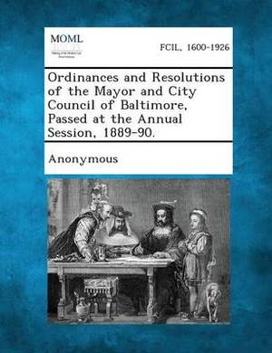 Ordinances and Resolutions of the Mayor and City Council of Baltimore, Passed at the Annual Session, 1889-90.