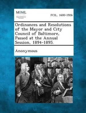 Ordinances and Resolutions of the Mayor and City Council of Baltimore, Passed at the Annual Session, 1894-1895.