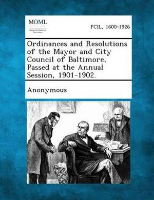 Ordinances and Resolutions of the Mayor and City Council of Baltimore, Passed at the Annual Session, 1901-1902.