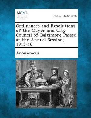 Ordinances and Resolutions of the Mayor and City Council of Baltimore Passed at the Annual Session, 1915-16