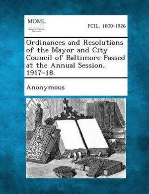Ordinances and Resolutions of the Mayor and City Council of Baltimore Passed at the Annual Session, 1917-18.