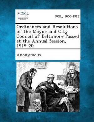 Ordinances and Resolutions of the Mayor and City Council of Baltimore Passed at the Annual Session, 1919-20.