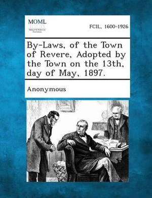 By-Laws, of the Town of Revere, Adopted by the Town on the 13th, Day of May, 1897.