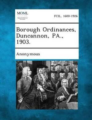 Borough Ordinances, Duncannon, Pa., 1903.