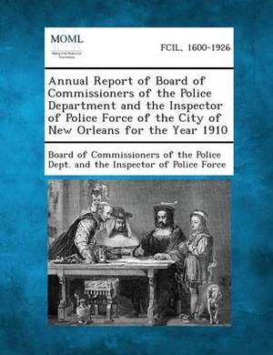 Annual Report of Board of Commissioners of the Police Department and the Inspector of Police Force of the City of New Orleans for the Year 1910