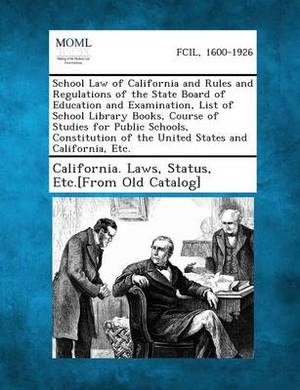 School Law of California and Rules and Regulations of the State Board of Education and Examination, List of School Library Books, Course of Studies Fo