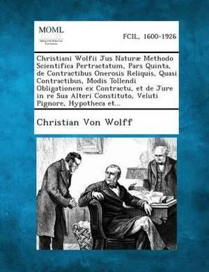 Christiani Wolfii Jus Naturae Methodo Scientifica Pertractatum, Pars Quinta, de Contractibus Onerosis Reliquis, Quasi Contractibus, Modis Tollendi Obl