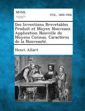 Des Inventions Brevetables Produit Et Moyen Nouveaux. Application Nouvelle de Moyens Connus. Caracteres de La Nouveaute.