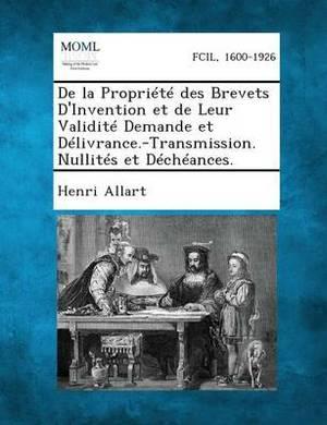 de La Propriete Des Brevets D'Invention Et de Leur Validite Demande Et Delivrance.-Transmission. Nullites Et Decheances.