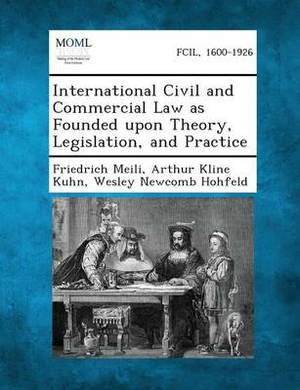 International Civil and Commercial Law as Founded Upon Theory, Legislation, and Practice