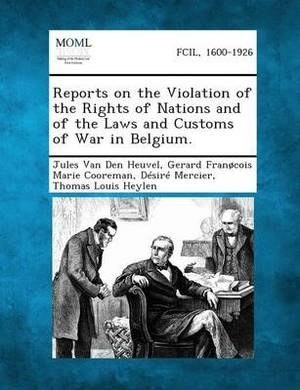 Reports on the Violation of the Rights of Nations and of the Laws and Customs of War in Belgium.