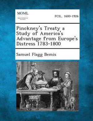 Pinckney's Treaty a Study of America's Advantage from Europe's Distress 1783-1800