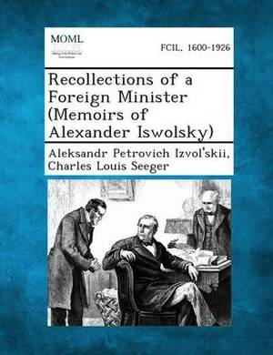 Recollections of a Foreign Minister (Memoirs of Alexander Iswolsky)
