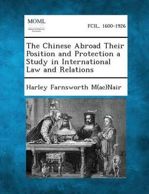 The Chinese Abroad Their Position and Protection a Study in International Law and Relations