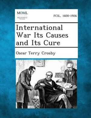 International War Its Causes and Its Cure