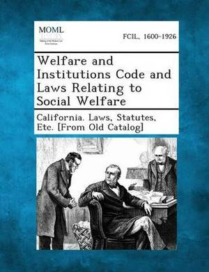 Welfare and Institutions Code and Laws Relating to Social Welfare
