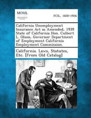 California Unemployment Insurance ACT as Amended, 1939 State of California Hon. Culbert L. Olson, Governor Department of Employment California Employment Commission.