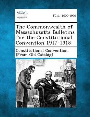 The Commonwealth of Massachusetts Bulletins for the Constitutional Convention 1917-1918
