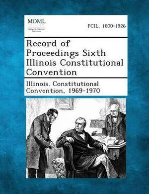 Record of Proceedings Sixth Illinois Constitutional Convention