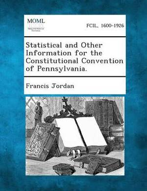Statistical and Other Information for the Constitutional Convention of Pennsylvania.