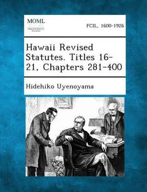 Hawaii Revised Statutes. Titles 16-21, Chapters 281-400