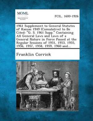 1961 Supplement to General Statutes of Kansas 1949 (Cumulative) to Be Cited: G. S. 1961 Supp. Containing All General Laws and Laws of a General Natu