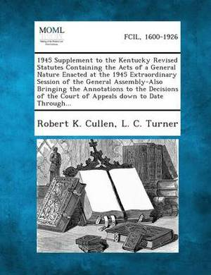 1945 Supplement to the Kentucky Revised Statutes Containing the Acts of a General Nature Enacted at the 1945 Extraordinary Session of the General Asse