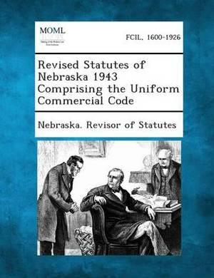 Revised Statutes of Nebraska 1943 Comprising the Uniform Commercial Code