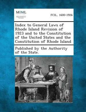 Index to General Laws of Rhode Island Revision of 1923 and to the Constitution of the United States and the Constitution of Rhode Island